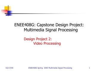 ENEE408G: Capstone Design Project: 	Multimedia Signal Processing 	Design Project 2: