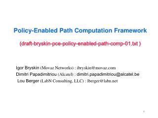 Policy-Enabled Path Computation Framework ( draft-bryskin-pce-policy-enabled-path-comp-01.txt  )