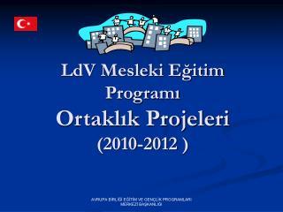 LdV Mesleki Egitim Programi  Ortaklik Projeleri 2010-2012