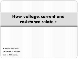 How voltage, current and resistance relate ?