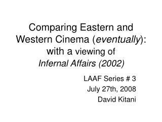 Comparing Eastern and Western Cinema ( eventually ): with a  viewing of  Infernal Affairs (2002)