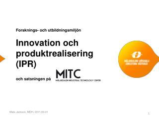 Forsknings- och utbildningsmiljön Innovation och produktrealisering (IPR) och satsningen på