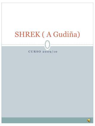SHREK ( A Gudiña)