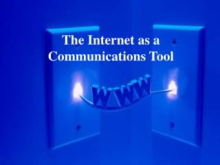The Internet as a Communications Tool