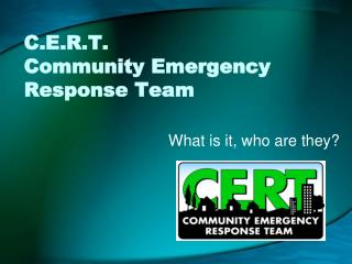 C.E.R.T. Community Emergency Response Team