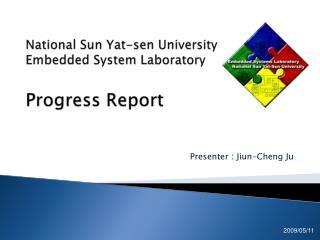 National Sun  Yat-sen  University  Embedded System Laboratory Progress Report