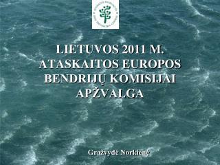 LIETUVOS 2011 M. ATASKAITOS EUROPOS BENDRIJŲ KOMISIJAI APŽVALGA