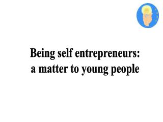 Being self entrepreneurs: a matter to young people