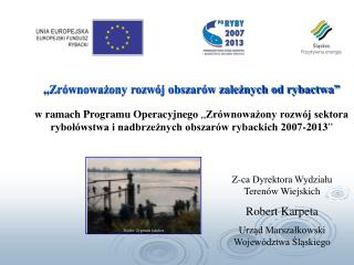 """,,Zrównoważony rozwój obszarów zależnych od rybactwa"""""""
