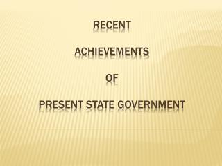 Recent  achievements  of  present state government