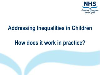 Addressing Inequalities in Children How does it work in practice?