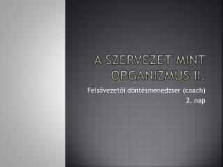 A szervezet mint organizmus II.