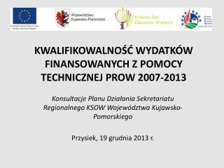 KWALIFIKOWALNOŚĆ WYDATKÓW FINANSOWANYCH Z POMOCY TECHNICZNEJ PROW 2007-2013
