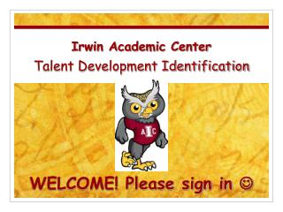 Irwin Academic Center Talent Development Identification WELCOME! Please sign in  