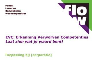 EVC: Erkenning Verworven Competenties Laat zien wat je waard bent!