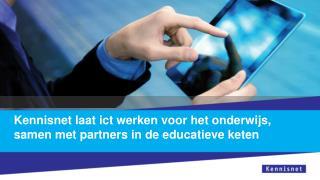 Kennisnet laat ict werken voor het onderwijs,  samen met partners in de educatieve keten