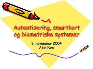 Autentisering, smartkort og biometriske systemer