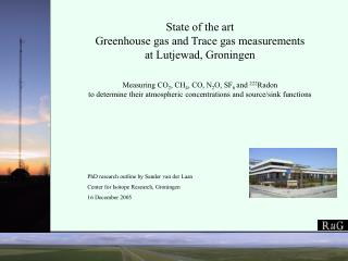 State of the art  Greenhouse gas and Trace gas measurements  at Lutjewad, Groningen