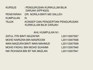 KURSUS: PENGURUSAN KURIKULUM BILIK    DARJAH (KPF4023) PENSYARAH:DR. NORILA BINTI MD SALLEH