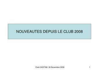 NOUVEAUTES DEPUIS LE CLUB 2008