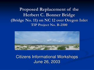Proposed Replacement of the  Herbert C. Bonner Bridge  Bridge No. 11 on NC 12 over Oregon Inlet TIP Project No. B-2500