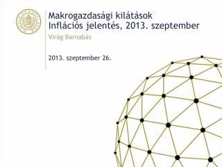 Makrogazdas�gi kil�t�sok Infl�ci�s jelent�s, 2013. szeptember