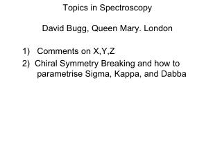 Topics in Spectroscopy David Bugg, Queen Mary. London