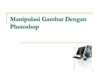 Manipulasi Gambar Dengan Photoshop