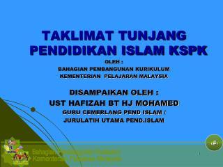 TAKLIMAT TUNJANG PENDIDIKAN ISLAM KSPK OLEH : BAHAGIAN PEMBANGUNAN KURIKULUM