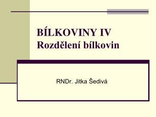 BÍLKOVINY IV Rozdělení bílkovin