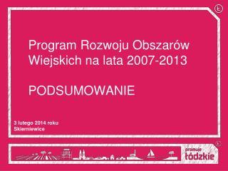 Program Rozwoju Obszar�w Wiejskich na lata 2007-2013 PODSUMOWANIE