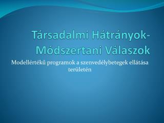 Társadalmi  Hátrányok-Módszertani  Válaszok