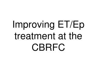 Improving ET/Ep treatment at the CBRFC