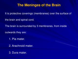 It is protective coverings (membranes) over the surface of the brain and spinal cord.
