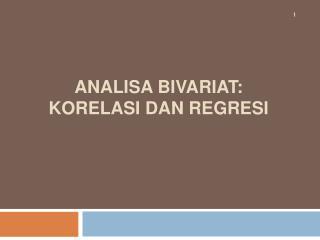 ANALISA BIVARIAT: KORELASI DAN REGRESI