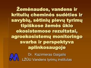 Dr.  Kazimieras Gaigalis LŽŪU Vandens tyrimų institutas
