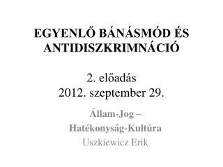 EGYENLŐ BÁNÁSMÓD ÉS ANTIDISZKRIMNÁCIÓ 2. előadás 2012. szeptember 29.