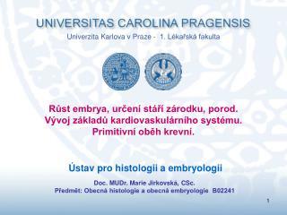Doc. MUDr. Marie Jirkovská, CSc.  Předmět: Obecná histologie a obecná embryologie  B02241