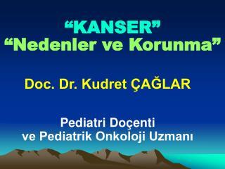 Doc. Dr. Kudret ÇAĞLAR Pediatri Doçenti ve Pediatrik Onkoloji Uzmanı