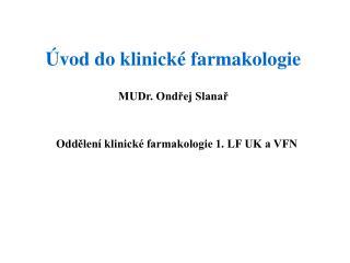 Úvod do klinické farmakologie MUDr. Ondřej Slanař