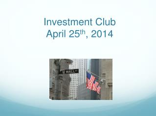 Investment Club April 25 th , 2014