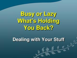 Busy or Lazy  What's Holding  You Back?