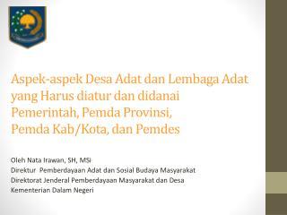 Oleh Nata Irawan , SH,  MSi Direktur Pemberdayaan  Adat dan  Sosial  Budaya  Masyarakat