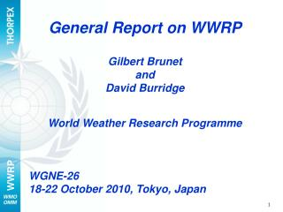General Report on WWRP Gilbert Brunet and David Burridge World Weather Research Programme WGNE-26
