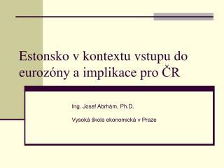 Estonsko v kontextu vstupu do eurozóny a implikace pro ČR