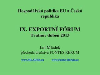 Hospodářská politika EU a Česká republika IX. EXPORTNÍ FÓRUM Trutnov duben 2013