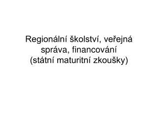 Regionální školství, veřejná správa, financování (státní maturitní zkoušky)