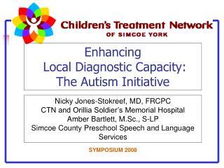 Enhancing  Local Diagnostic Capacity:   The Autism Initiative