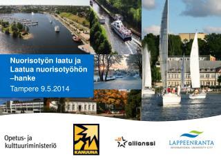 Nuorisotyön laatu ja Laatua nuorisotyöhön –hanke Tampere 9.5.2014