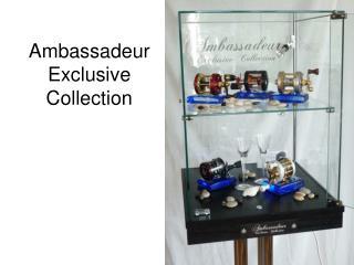 Ambassadeur  Exclusive  Collection